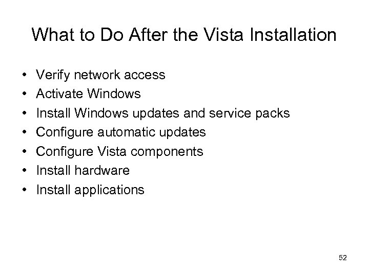 What to Do After the Vista Installation • • Verify network access Activate Windows
