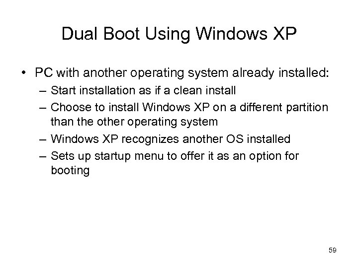 Dual Boot Using Windows XP • PC with another operating system already installed: –