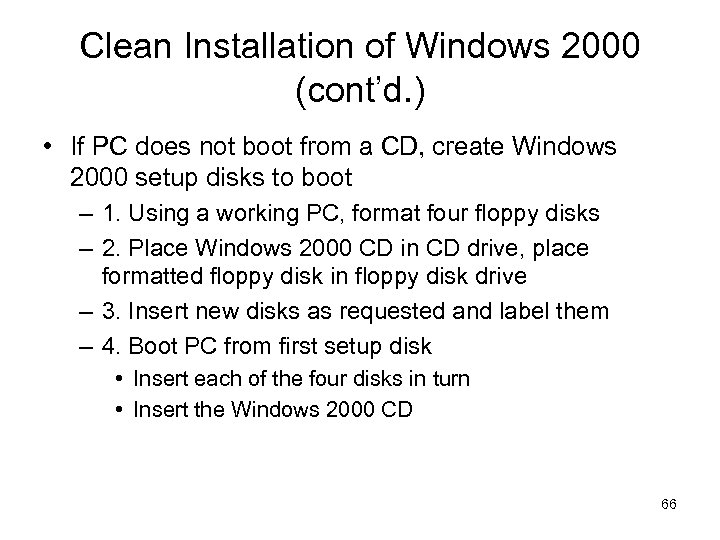 Clean Installation of Windows 2000 (cont'd. ) • If PC does not boot from