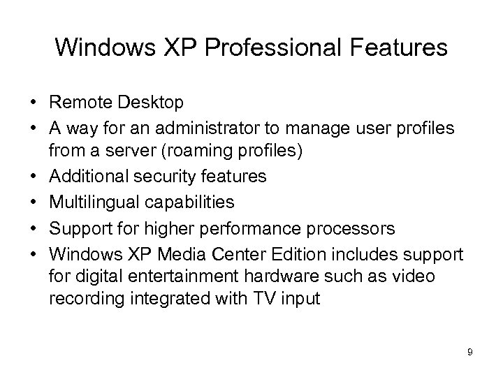Windows XP Professional Features • Remote Desktop • A way for an administrator to