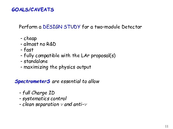 GOALS/CAVEATS Perform a DESIGN STUDY for a two-module Detector - cheap - almost no