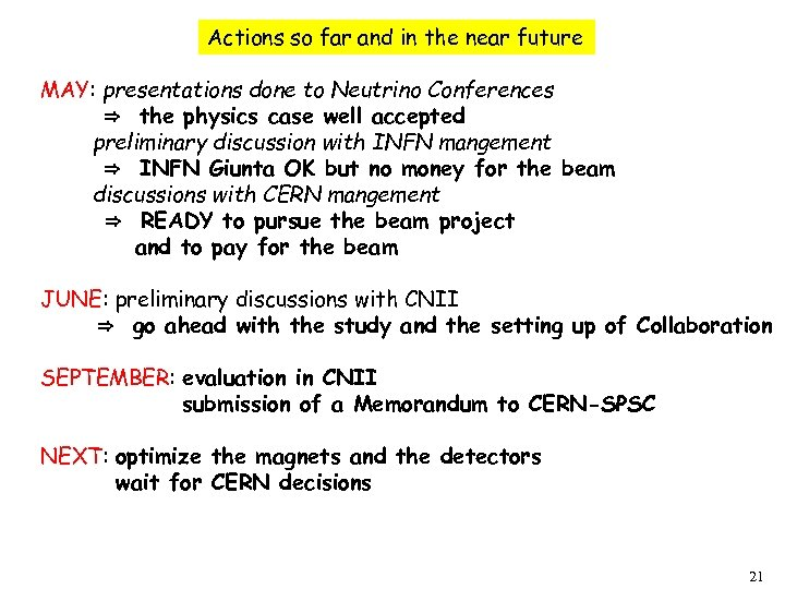 Actions so far and in the near future MAY: presentations done to Neutrino Conferences