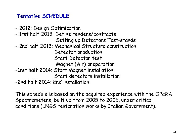 Tentative SCHEDULE - 2012: Design Optimization - 1 rst half 2013: Define tenders/contracts Setting