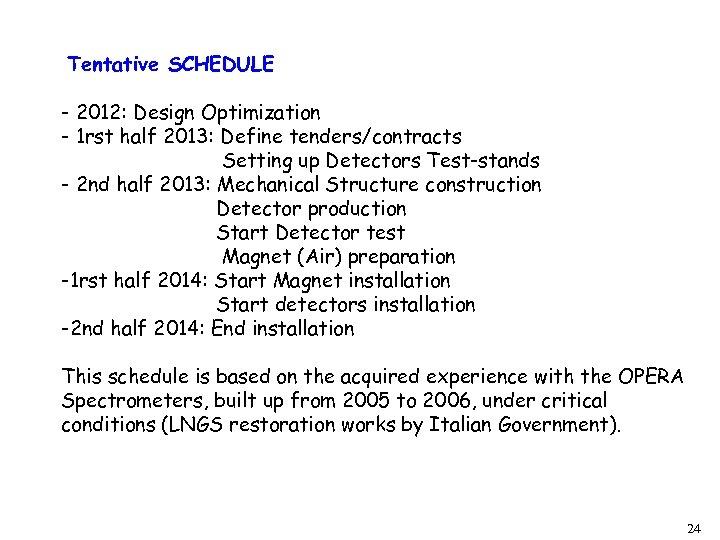 Tentative SCHEDULE - 2012: Design Optimization - 1 rst half 2013: Define tenders/contracts Setting