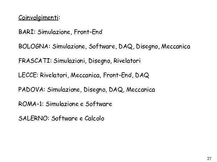Coinvolgimenti: BARI: Simulazione, Front-End BOLOGNA: Simulazione, Software, DAQ, Disegno, Meccanica FRASCATI: Simulazioni, Disegno, Rivelatori