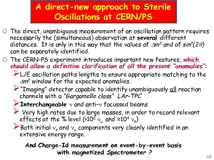A direct-new approach to Sterile Oscillations at CERN/PS The direct, unambiguous measurement of an