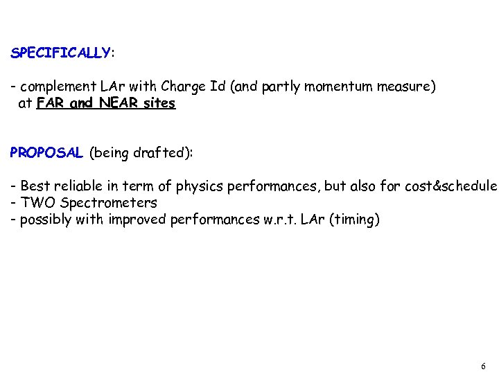 SPECIFICALLY: - complement LAr with Charge Id (and partly momentum measure) at FAR and