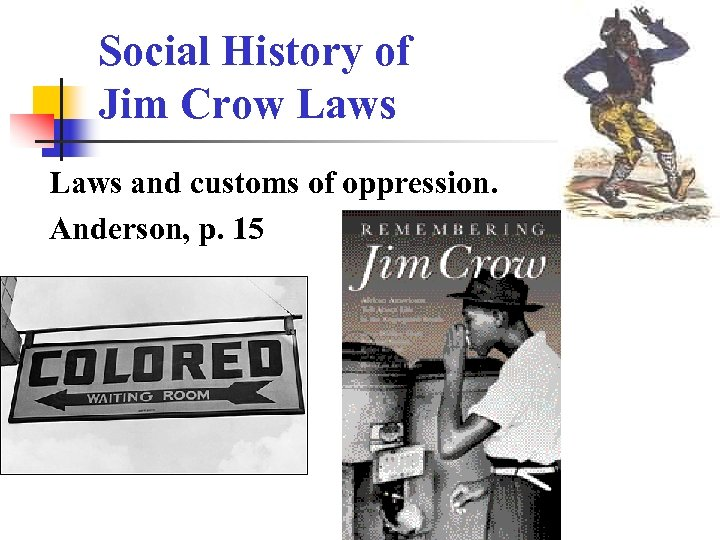 Social History of Jim Crow Laws and customs of oppression. Anderson, p. 15