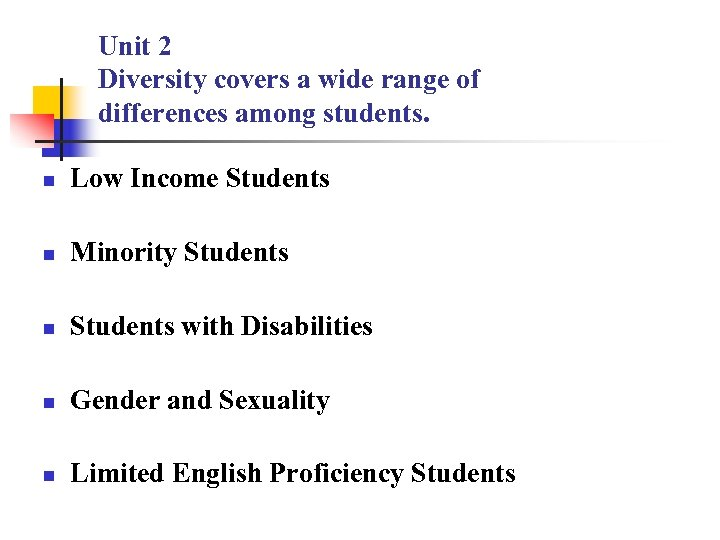 Unit 2 Diversity covers a wide range of differences among students. n Low Income