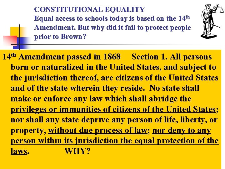 CONSTITUTIONAL EQUALITY Equal access to schools today is based on the 14 th Amendment.