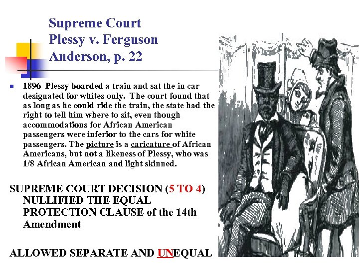 Supreme Court Plessy v. Ferguson Anderson, p. 22 n 1896 Plessy boarded a train