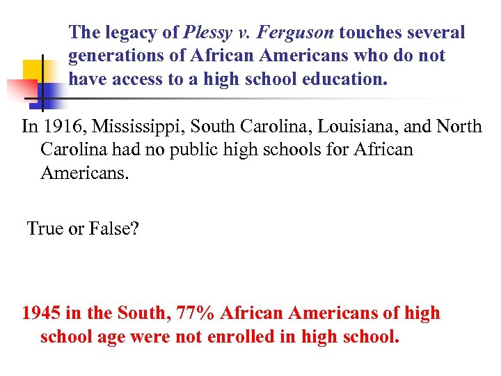 The legacy of Plessy v. Ferguson touches several generations of African Americans who do