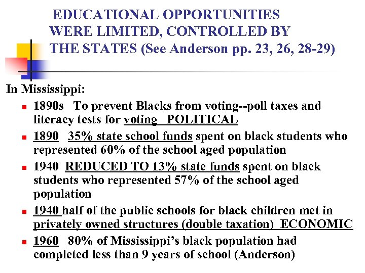EDUCATIONAL OPPORTUNITIES WERE LIMITED, CONTROLLED BY THE STATES (See Anderson pp. 23, 26,