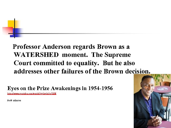 Professor Anderson regards Brown as a WATERSHED moment. The Supreme Court committed to