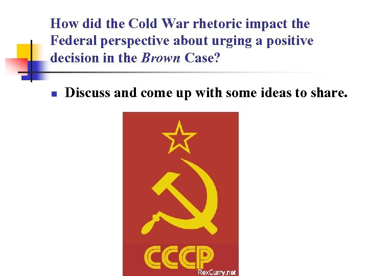 How did the Cold War rhetoric impact the Federal perspective about urging a positive