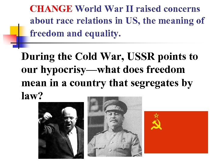 CHANGE World War II raised concerns about race relations in US, the meaning of