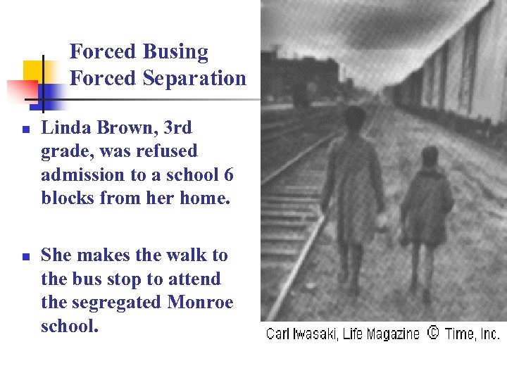 Forced Busing Forced Separation n n Linda Brown, 3 rd grade, was refused admission