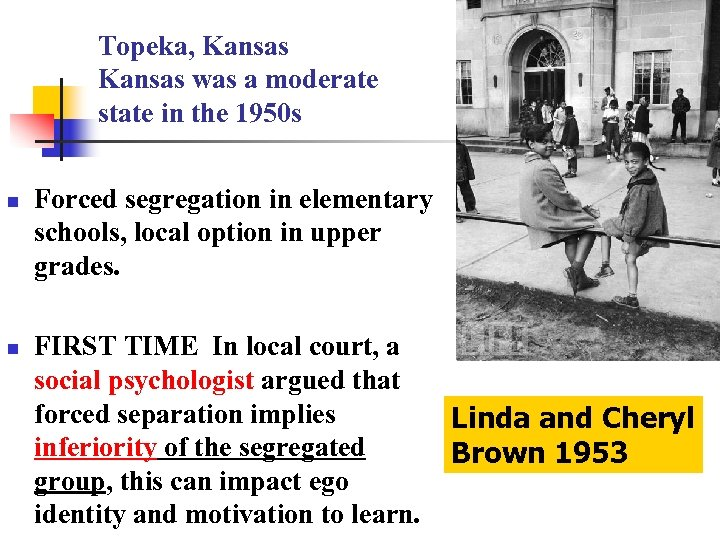 Topeka, Kansas was a moderate state in the 1950 s n n Forced segregation