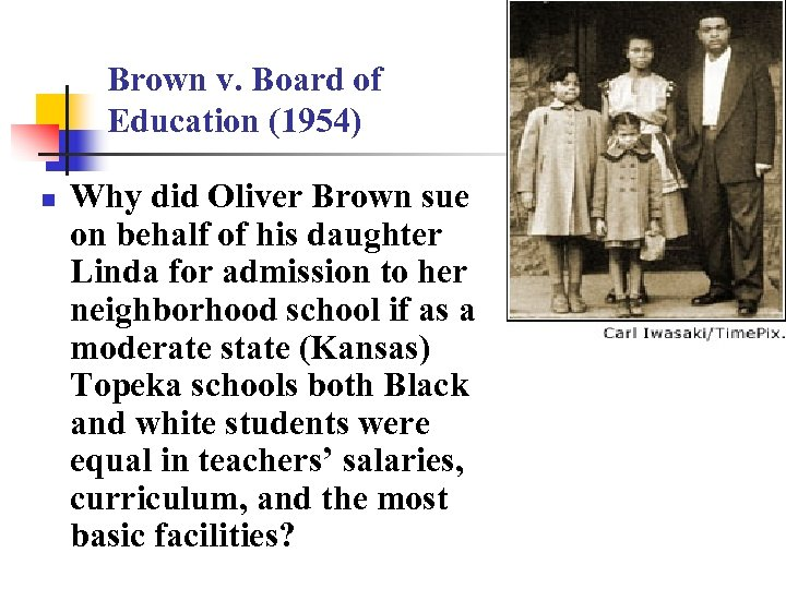 Brown v. Board of Education (1954) n Why did Oliver Brown sue on behalf