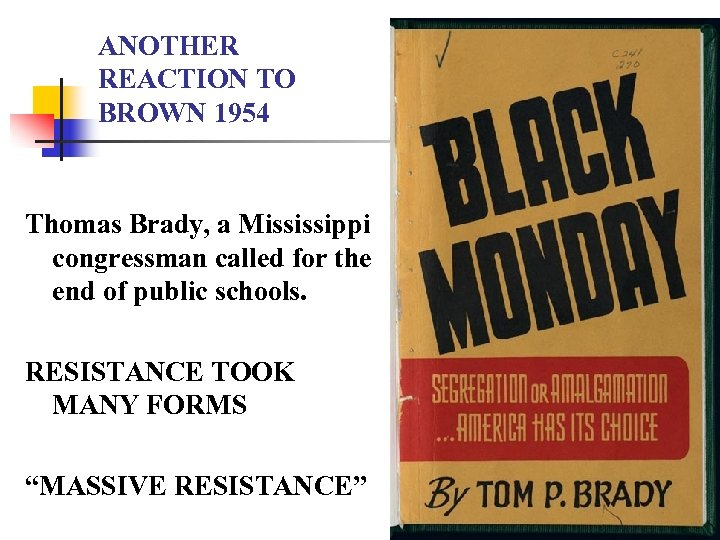ANOTHER REACTION TO BROWN 1954 Thomas Brady, a Mississippi congressman called for the end