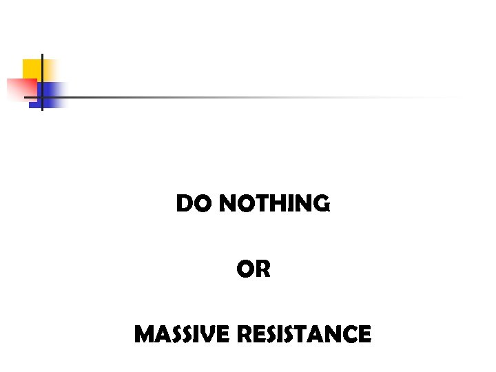 DO NOTHING OR MASSIVE RESISTANCE