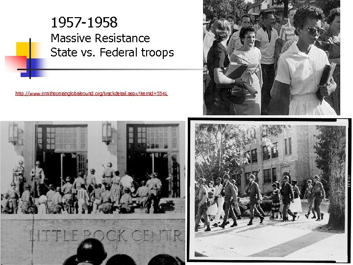 1957 -1958 Massive Resistance State vs. Federal troops http: //www. smithsonianglobalsound. org/trackdetail. aspx? itemid=5541