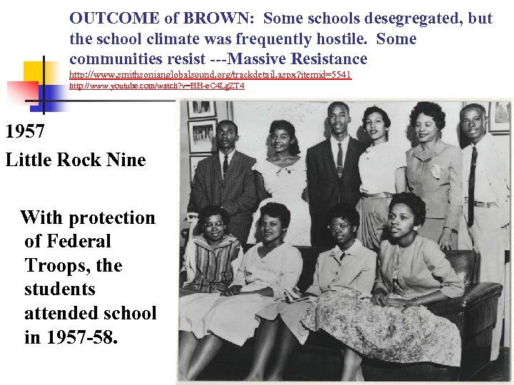 OUTCOME of BROWN: Some schools desegregated, but the school climate was frequently hostile. Some