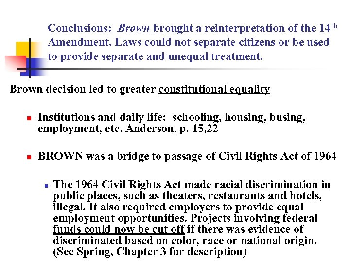 Conclusions: Brown brought a reinterpretation of the 14 th Amendment. Laws could not separate
