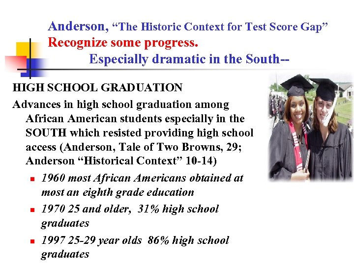 "Anderson, ""The Historic Context for Test Score Gap"" Recognize some progress. Especially dramatic in"
