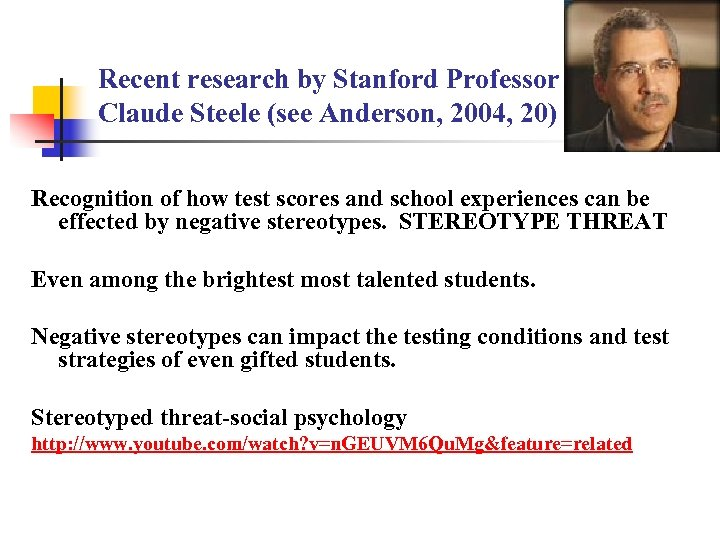 Recent research by Stanford Professor Claude Steele (see Anderson, 2004, 20) Recognition of how