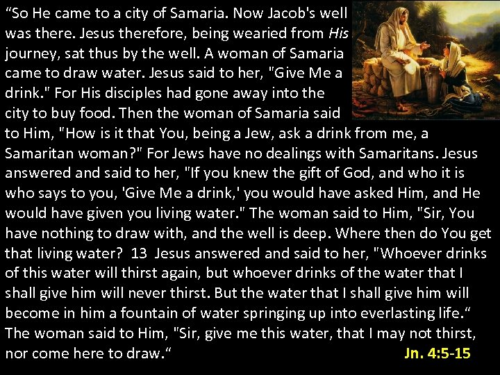 """So He came to a city of Samaria. Now Jacob's well was there. Jesus"