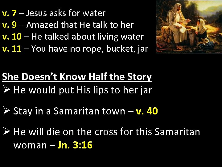 v. 7 – Jesus asks for water v. 9 – Amazed that He talk
