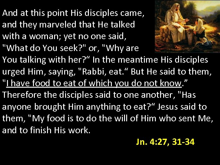 And at this point His disciples came, and they marveled that He talked with