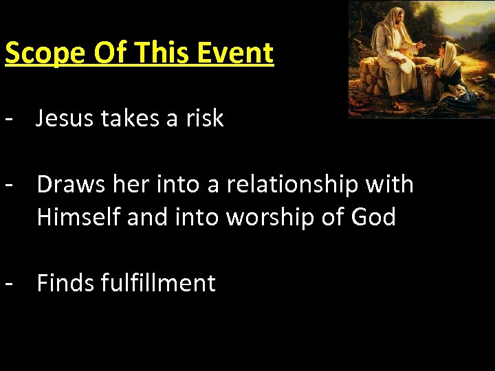 Scope Of This Event - Jesus takes a risk - Draws her into a