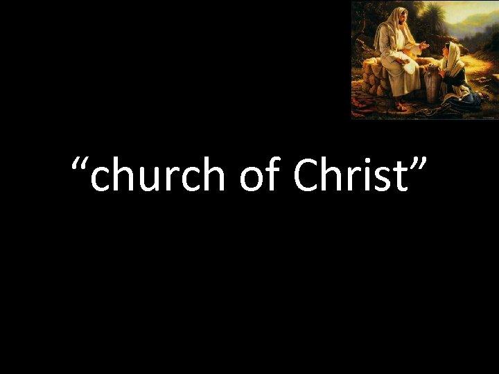 """church of Christ"""