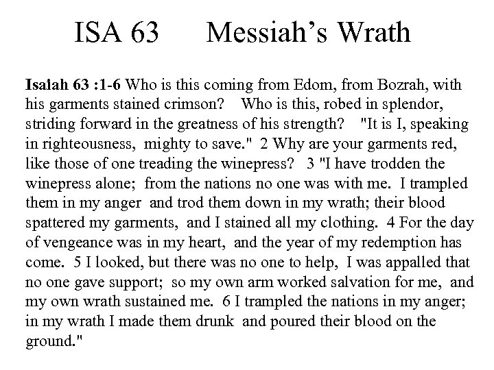 ISA 63 Messiah's Wrath Isaiah 63 : 1 -6 Who is this coming from