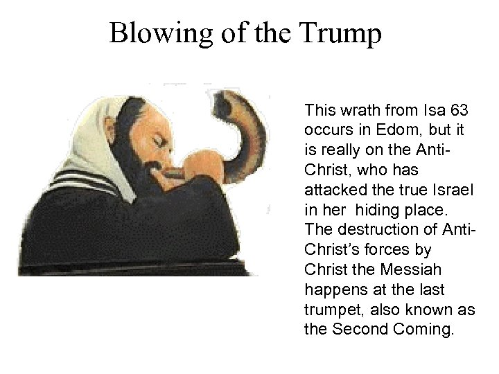 Blowing of the Trump This wrath from Isa 63 occurs in Edom, but it