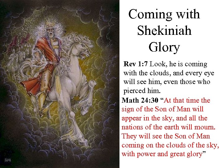 Coming with Shekiniah Glory Rev 1: 7 Look, he is coming with the clouds,