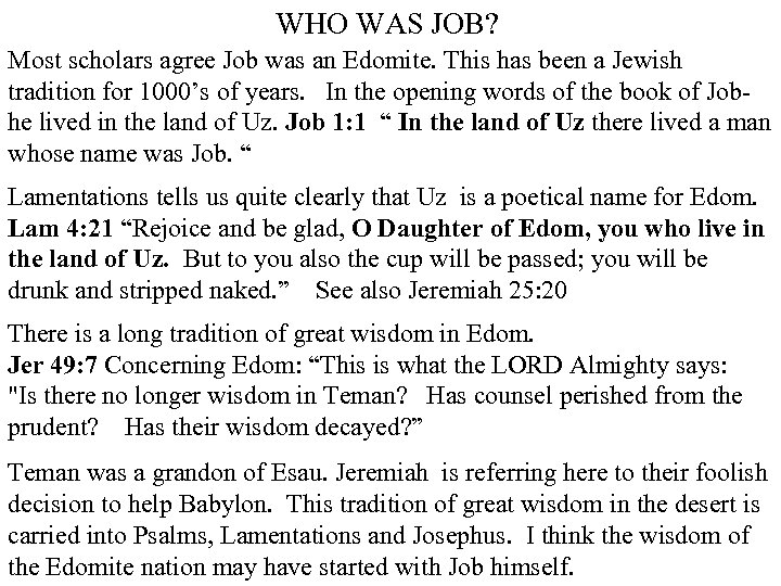 WHO WAS JOB? Most scholars agree Job was an Edomite. This has been a