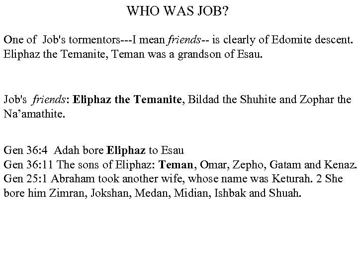 WHO WAS JOB? One of Job's tormentors---I mean friends-- is clearly of Edomite descent.