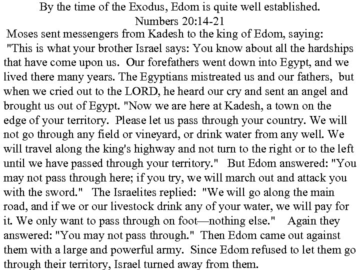 By the time of the Exodus, Edom is quite well established. Numbers 20: 14