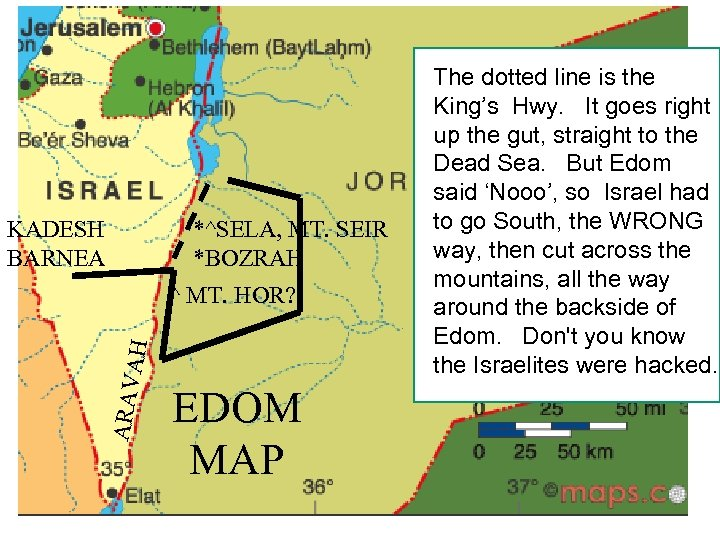 KADESH BARNEA *^SELA, MT. SEIR *BOZRAH ARAV AH ^ MT. HOR? EDOM MAP The