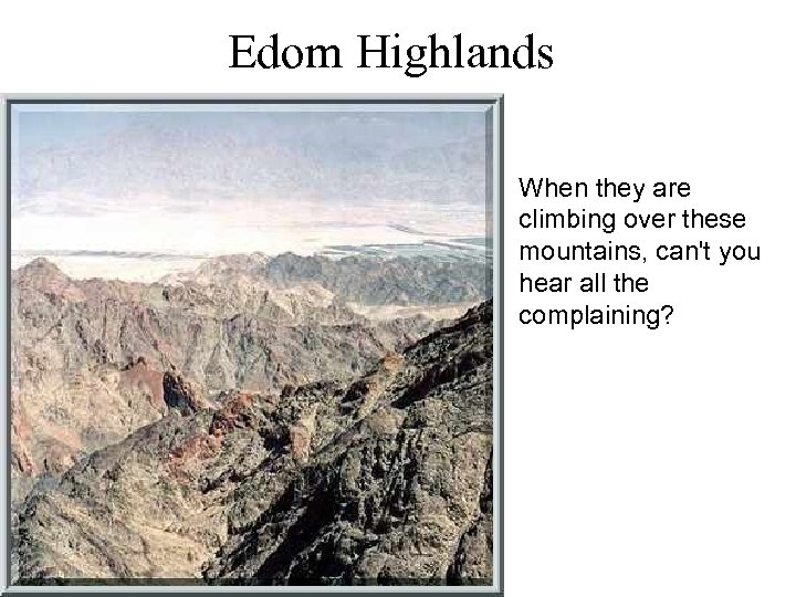 Edom Highlands When they are climbing over these mountains, can't you hear all the