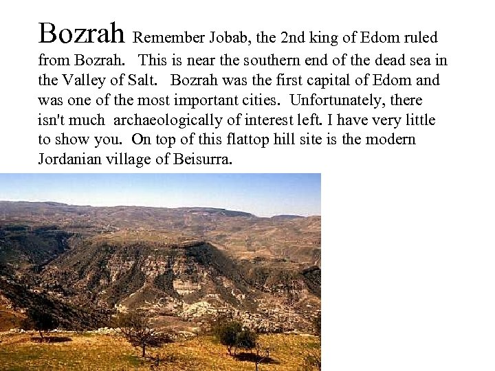 Bozrah Remember Jobab, the 2 nd king of Edom ruled from Bozrah. This is