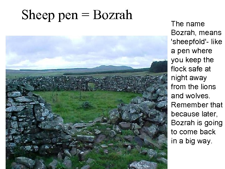Sheep pen = Bozrah The name Bozrah, means 'sheepfold'- like a pen where you