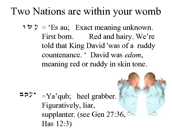 Two Nations are within your womb = 'Es au; Exact meaning unknown. First born.