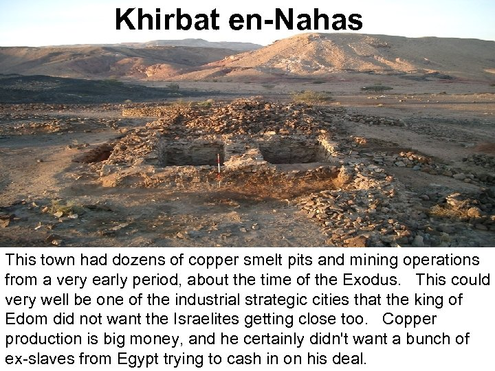 Khirbat en-Nahas This town had dozens of copper smelt pits and mining operations from