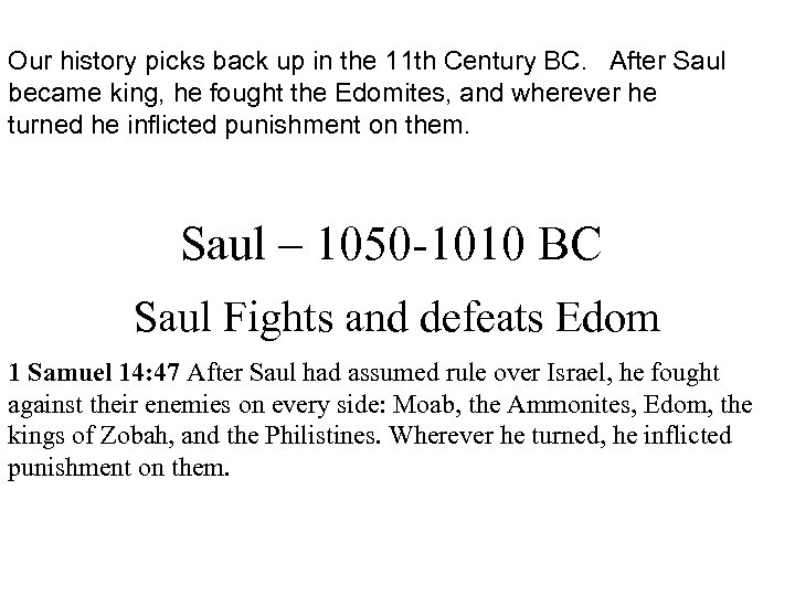 Our history picks back up in the 11 th Century BC. After Saul became