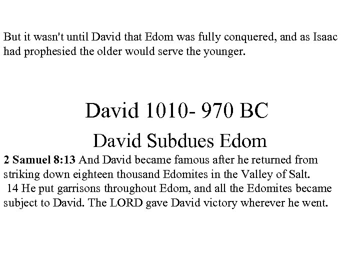 But it wasn't until David that Edom was fully conquered, and as Isaac had