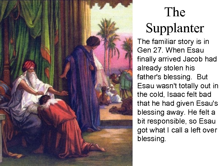 The Supplanter The familiar story is in Gen 27. When Esau finally arrived Jacob